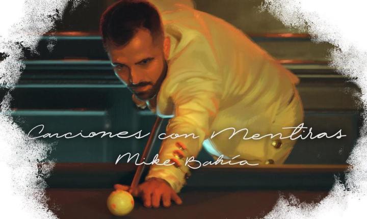 'Canciones Con Mentiras', lo nuevo de Mike Bahía